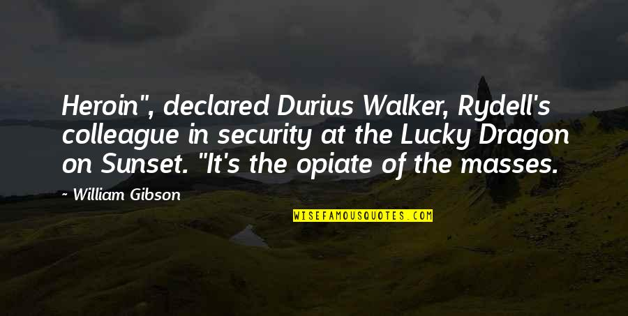 "Ex Colleague Quotes By William Gibson: Heroin"", declared Durius Walker, Rydell's colleague in security"