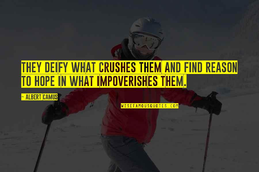 Ex Crushes Quotes By Albert Camus: They deify what crushes them and find reason