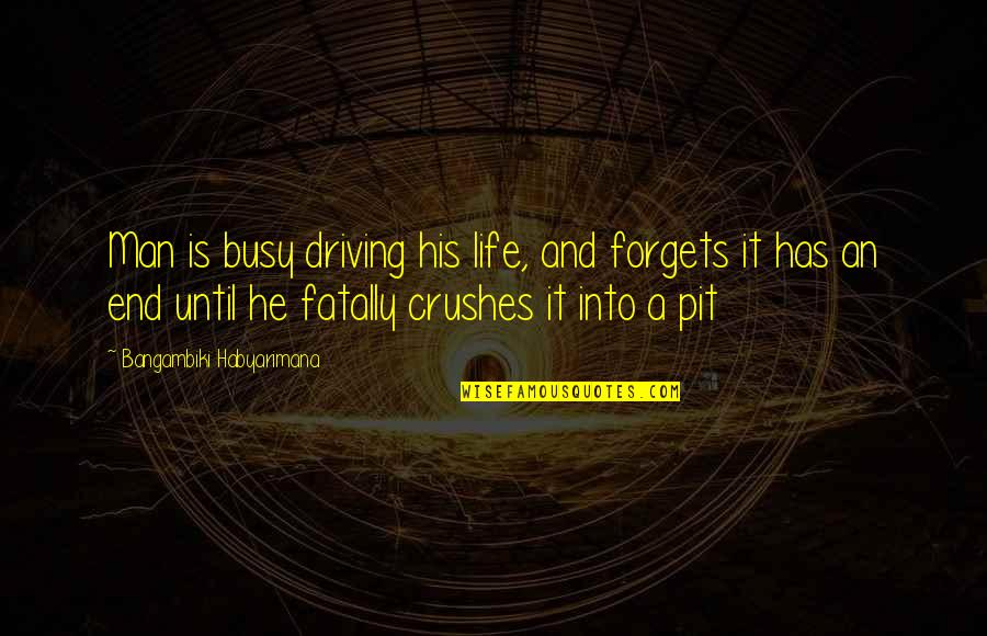 Ex Crushes Quotes By Bangambiki Habyarimana: Man is busy driving his life, and forgets