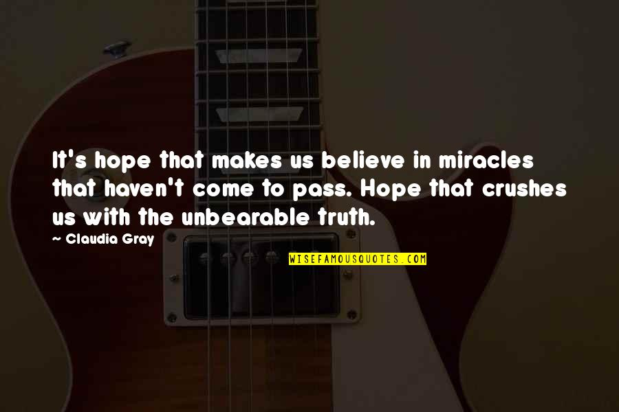 Ex Crushes Quotes By Claudia Gray: It's hope that makes us believe in miracles