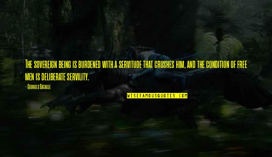 Ex Crushes Quotes By Georges Bataille: The sovereign being is burdened with a servitude