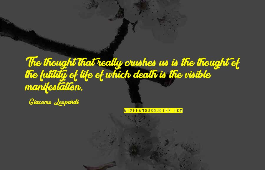 Ex Crushes Quotes By Giacomo Leopardi: The thought that really crushes us is the