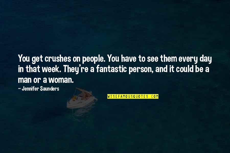Ex Crushes Quotes By Jennifer Saunders: You get crushes on people. You have to
