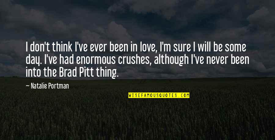 Ex Crushes Quotes By Natalie Portman: I don't think I've ever been in love,