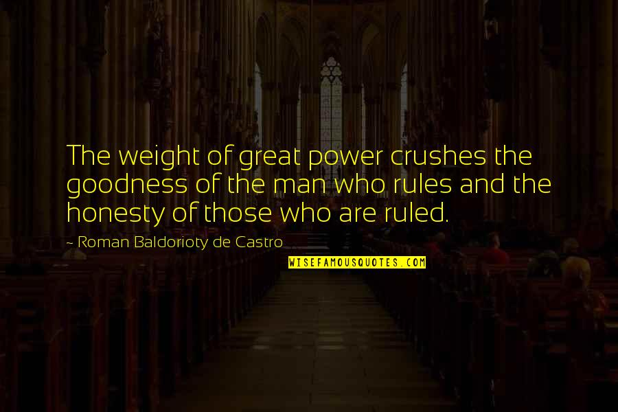 Ex Crushes Quotes By Roman Baldorioty De Castro: The weight of great power crushes the goodness