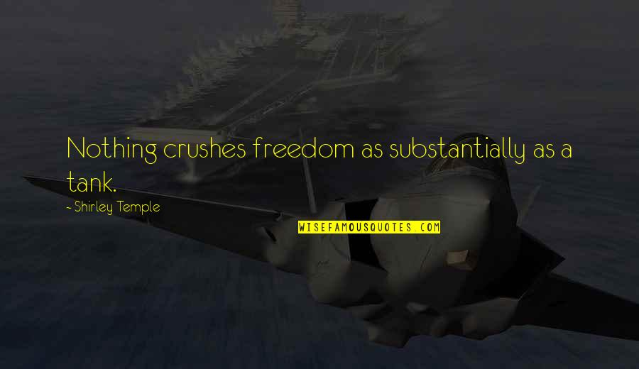Ex Crushes Quotes By Shirley Temple: Nothing crushes freedom as substantially as a tank.