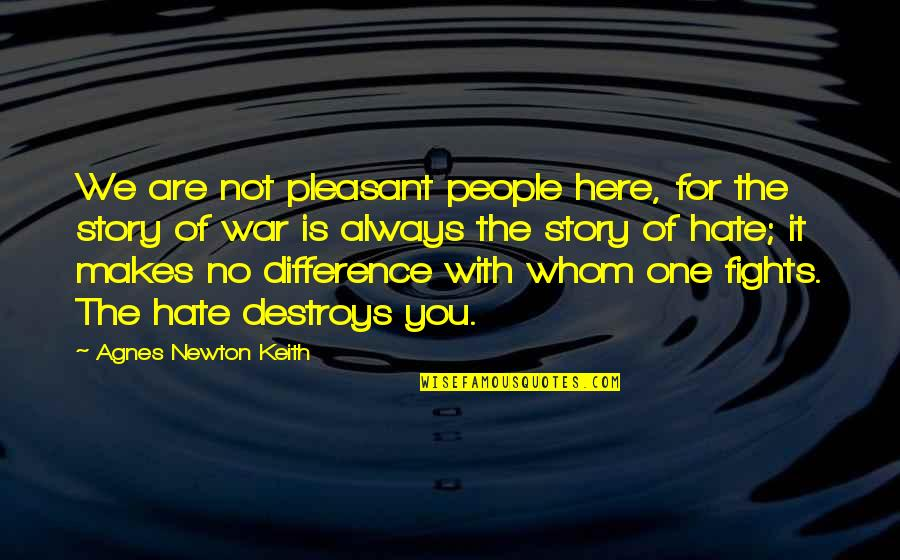 Ex Girlfriend Downgrade Quotes By Agnes Newton Keith: We are not pleasant people here, for the