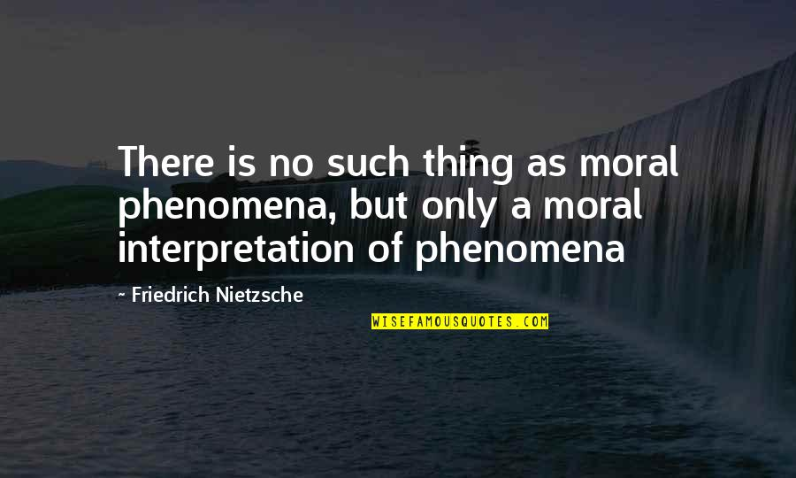 Ex Girlfriend Downgrade Quotes By Friedrich Nietzsche: There is no such thing as moral phenomena,