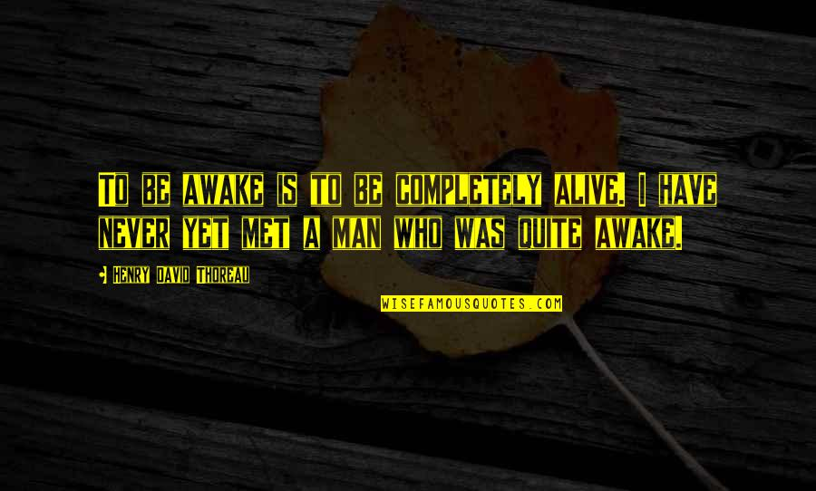 Ex Girlfriend Downgrade Quotes By Henry David Thoreau: To be awake is to be completely alive.