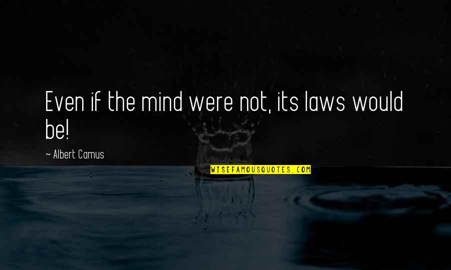 Ex In Laws Quotes By Albert Camus: Even if the mind were not, its laws