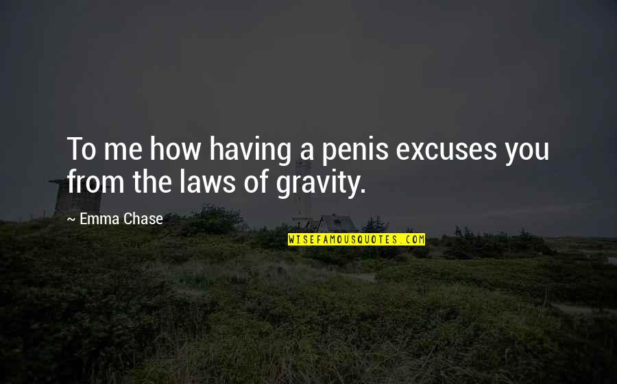 Ex In Laws Quotes By Emma Chase: To me how having a penis excuses you