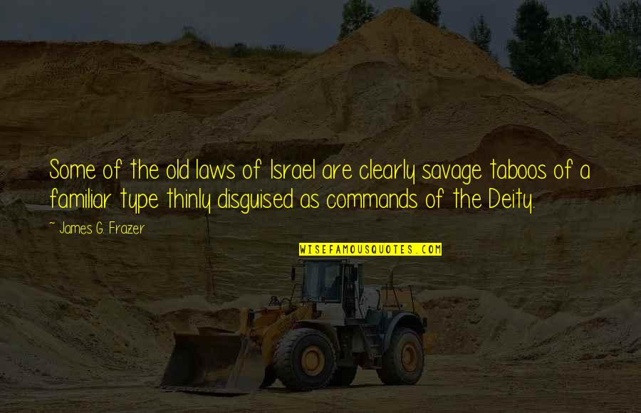 Ex In Laws Quotes By James G. Frazer: Some of the old laws of Israel are