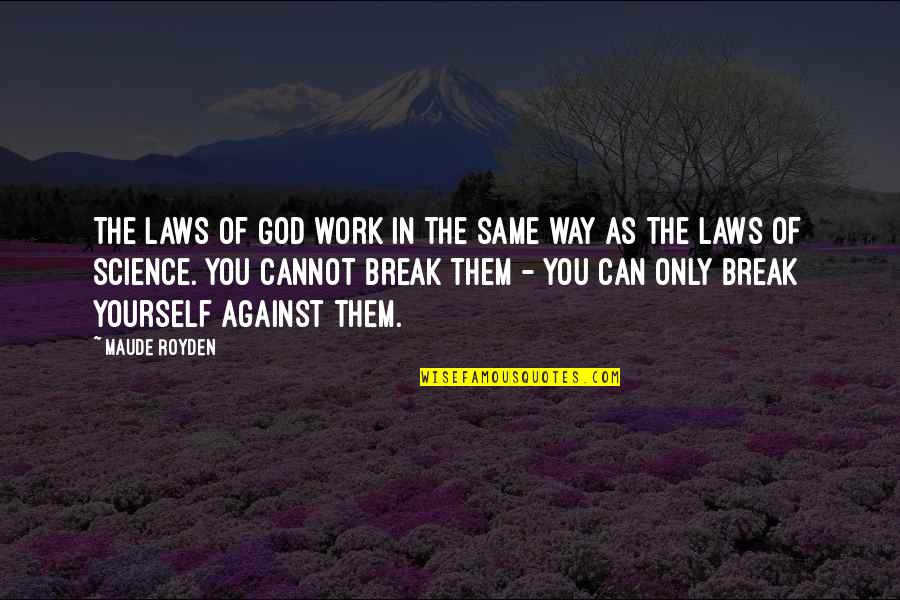 Ex In Laws Quotes By Maude Royden: The laws of God work in the same
