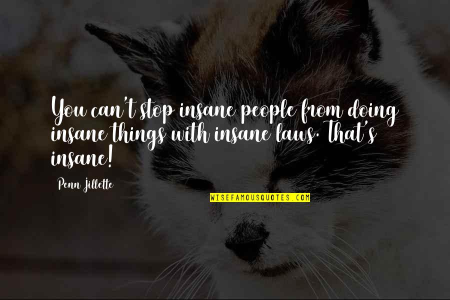 Ex In Laws Quotes By Penn Jillette: You can't stop insane people from doing insane