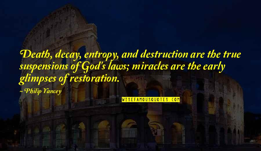 Ex In Laws Quotes By Philip Yancey: Death, decay, entropy, and destruction are the true