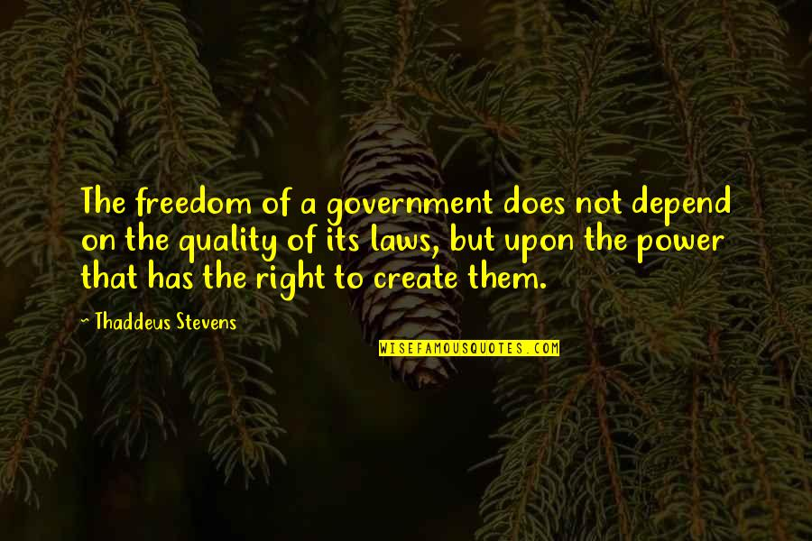 Ex In Laws Quotes By Thaddeus Stevens: The freedom of a government does not depend