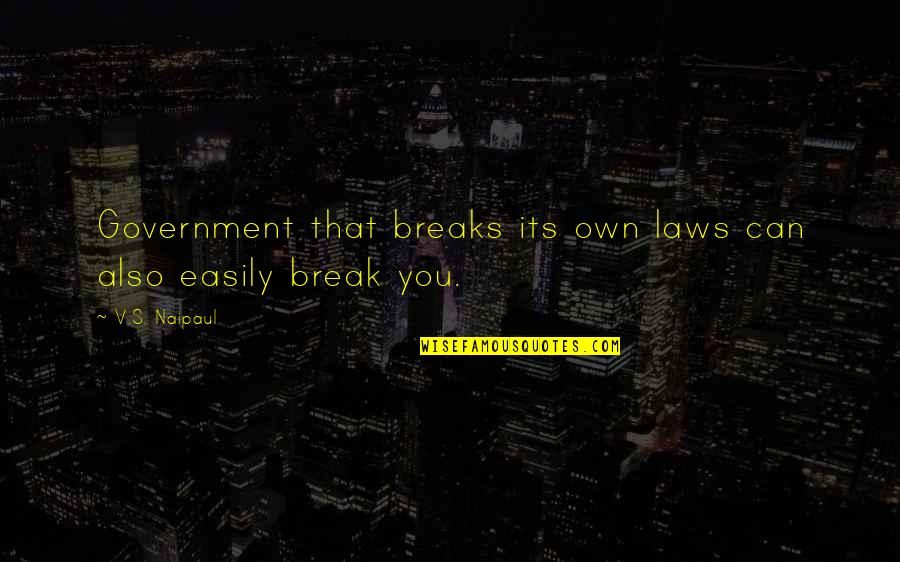 Ex In Laws Quotes By V.S. Naipaul: Government that breaks its own laws can also