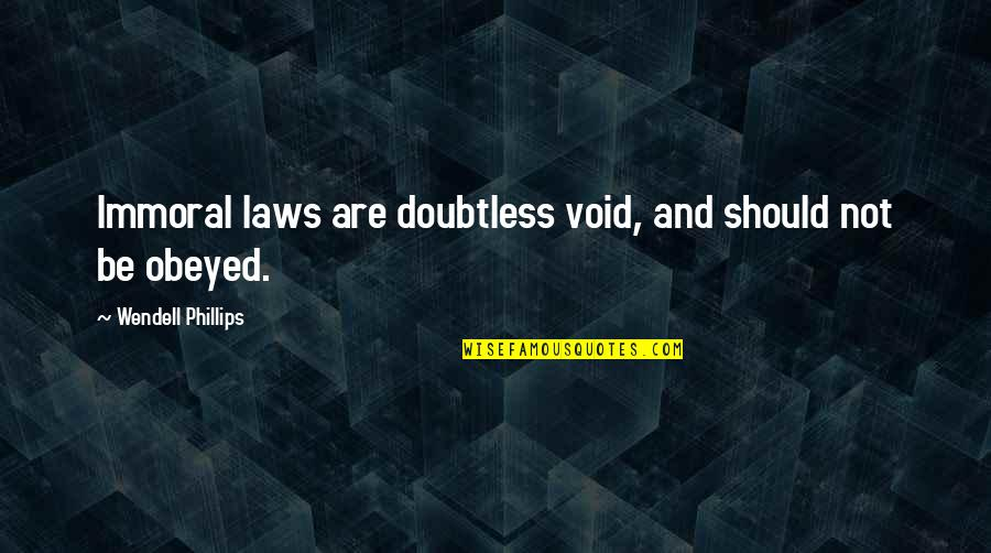 Ex In Laws Quotes By Wendell Phillips: Immoral laws are doubtless void, and should not