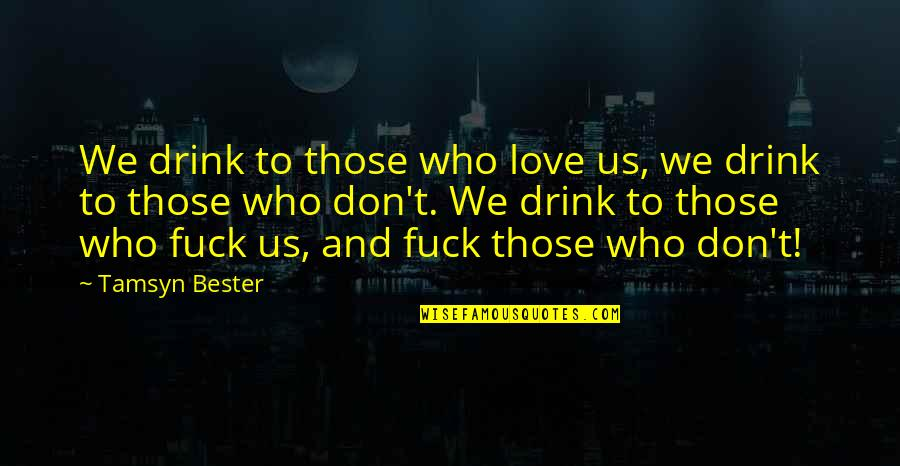 Ex Love Funny Quotes By Tamsyn Bester: We drink to those who love us, we