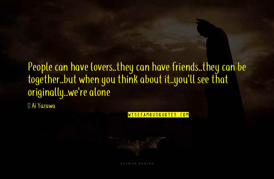 Ex Lovers Can't Be Friends Quotes By Ai Yazawa: People can have lovers..they can have friends..they can