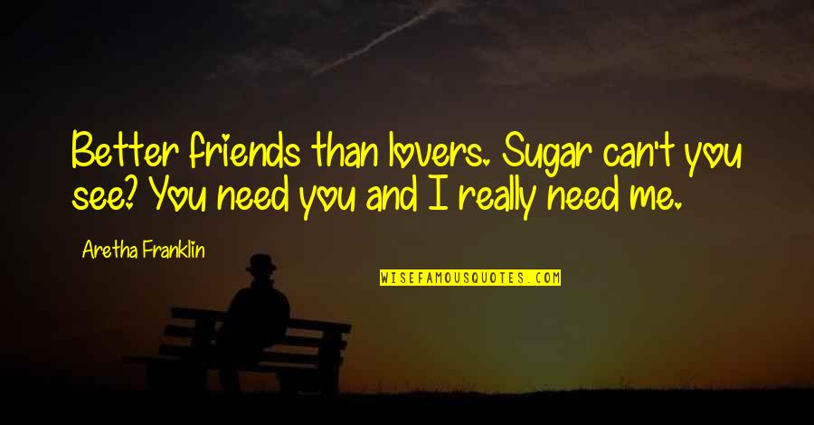 Ex Lovers Can't Be Friends Quotes By Aretha Franklin: Better friends than lovers. Sugar can't you see?