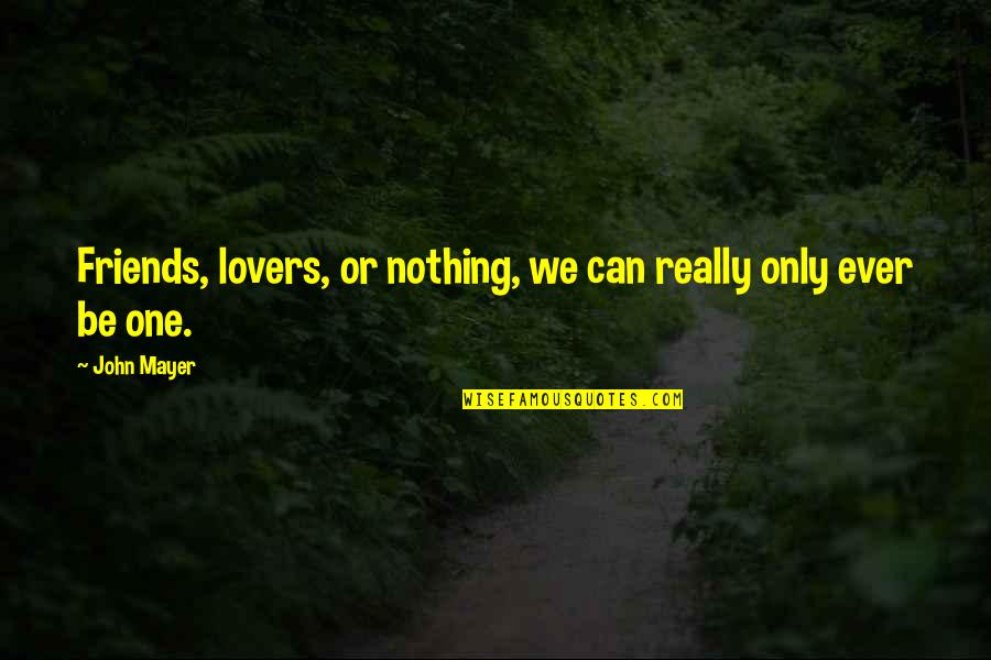Ex Lovers Can't Be Friends Quotes By John Mayer: Friends, lovers, or nothing, we can really only