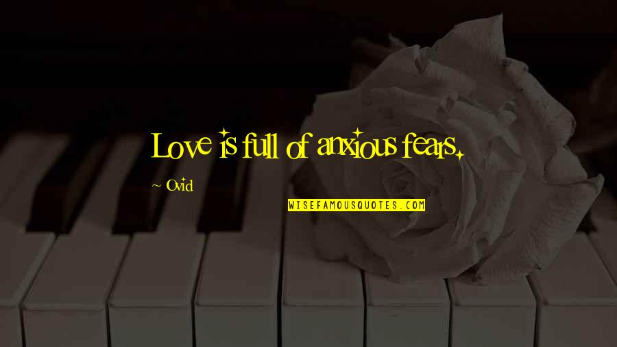Ex Lovers Can't Be Friends Quotes By Ovid: Love is full of anxious fears.