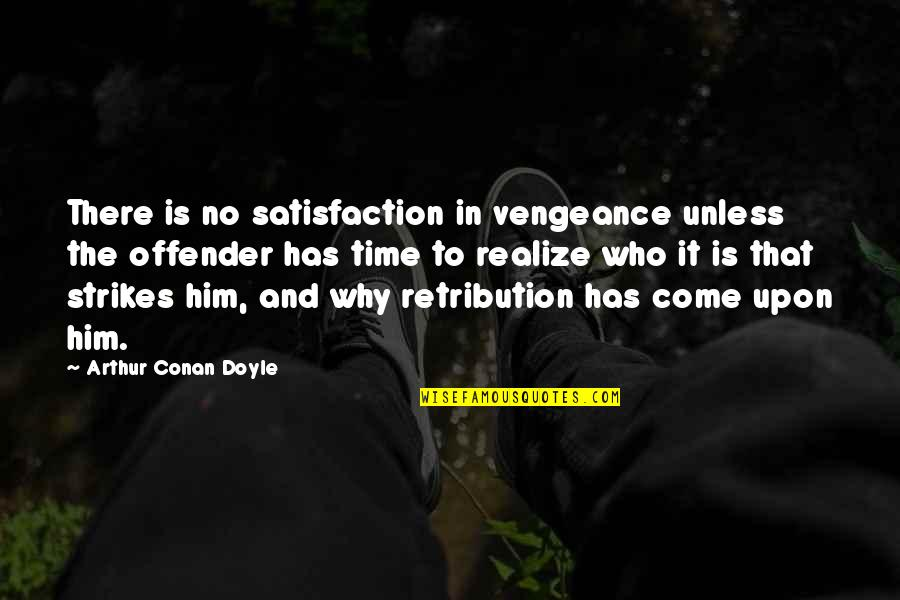 Ex Offender Quotes By Arthur Conan Doyle: There is no satisfaction in vengeance unless the