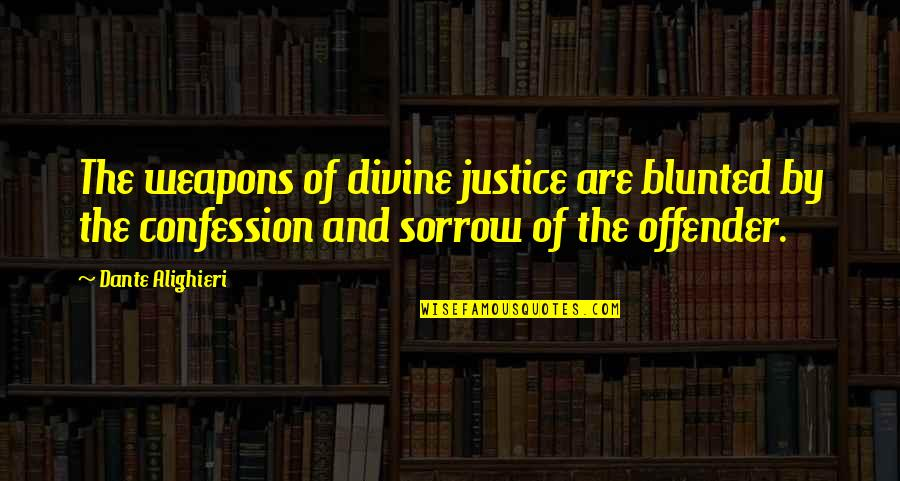 Ex Offender Quotes By Dante Alighieri: The weapons of divine justice are blunted by