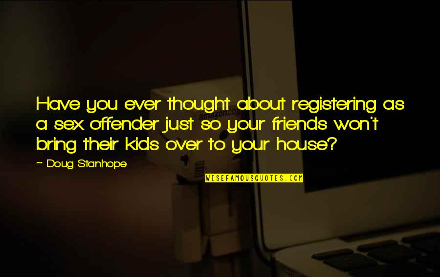 Ex Offender Quotes By Doug Stanhope: Have you ever thought about registering as a