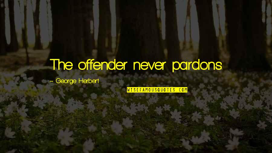 Ex Offender Quotes By George Herbert: The offender never pardons.