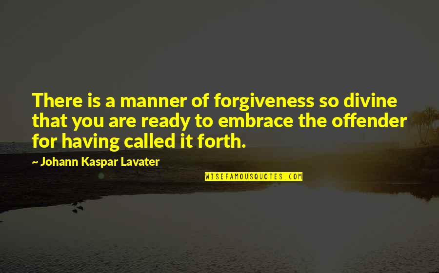 Ex Offender Quotes By Johann Kaspar Lavater: There is a manner of forgiveness so divine