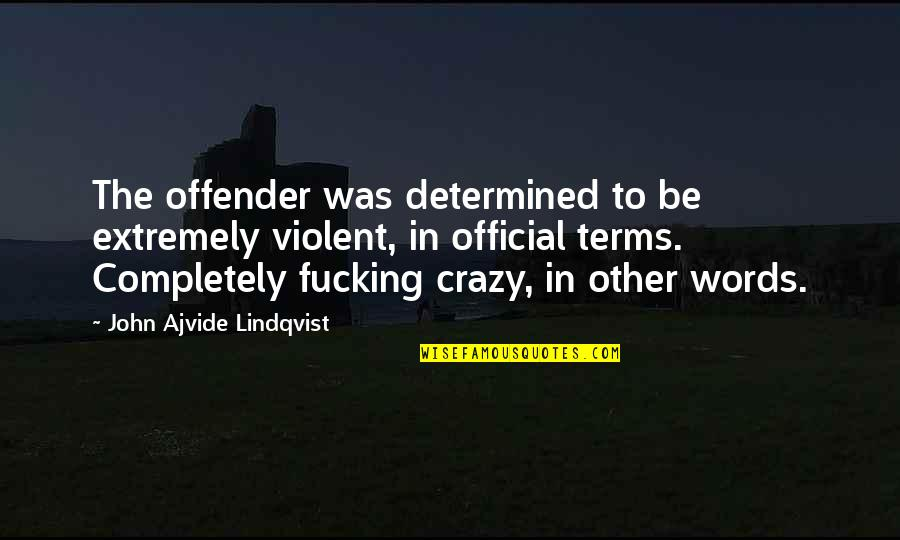Ex Offender Quotes By John Ajvide Lindqvist: The offender was determined to be extremely violent,