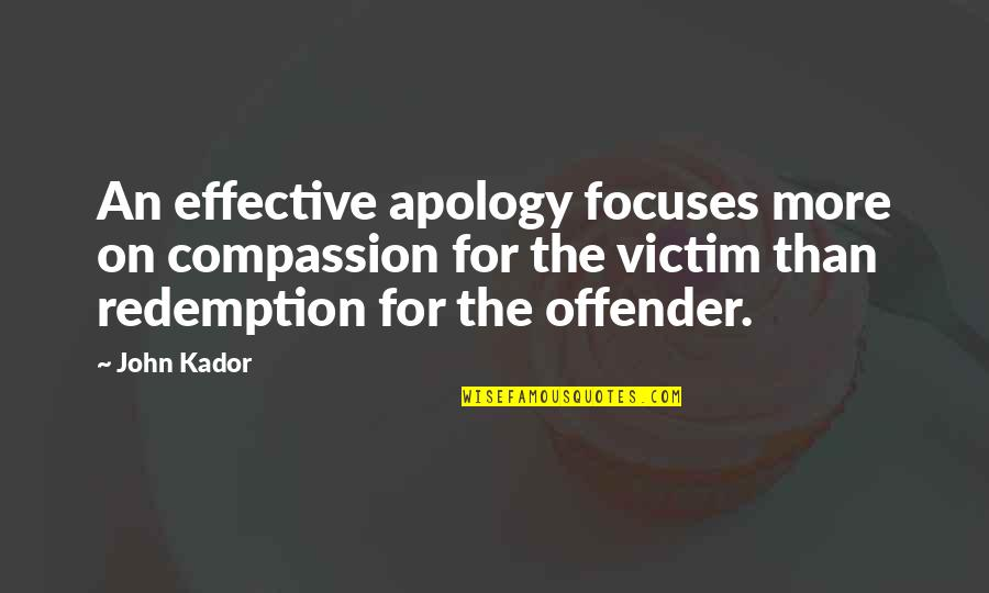 Ex Offender Quotes By John Kador: An effective apology focuses more on compassion for