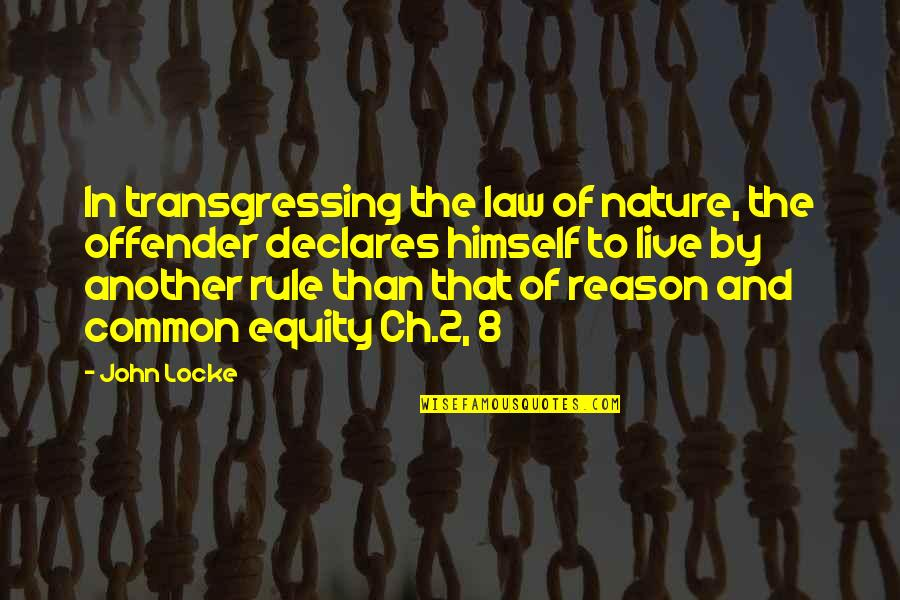 Ex Offender Quotes By John Locke: In transgressing the law of nature, the offender