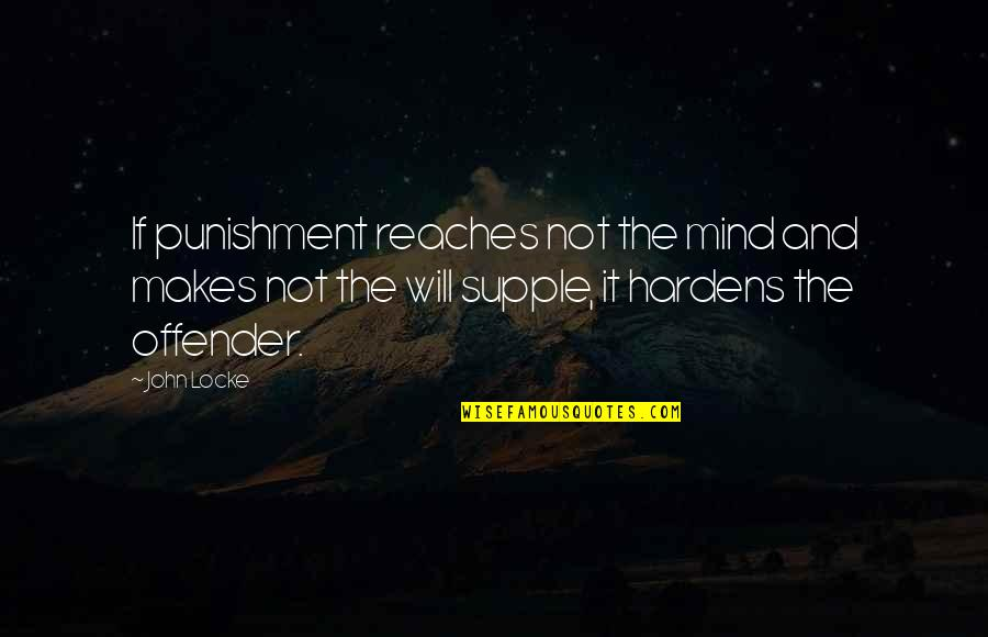Ex Offender Quotes By John Locke: If punishment reaches not the mind and makes