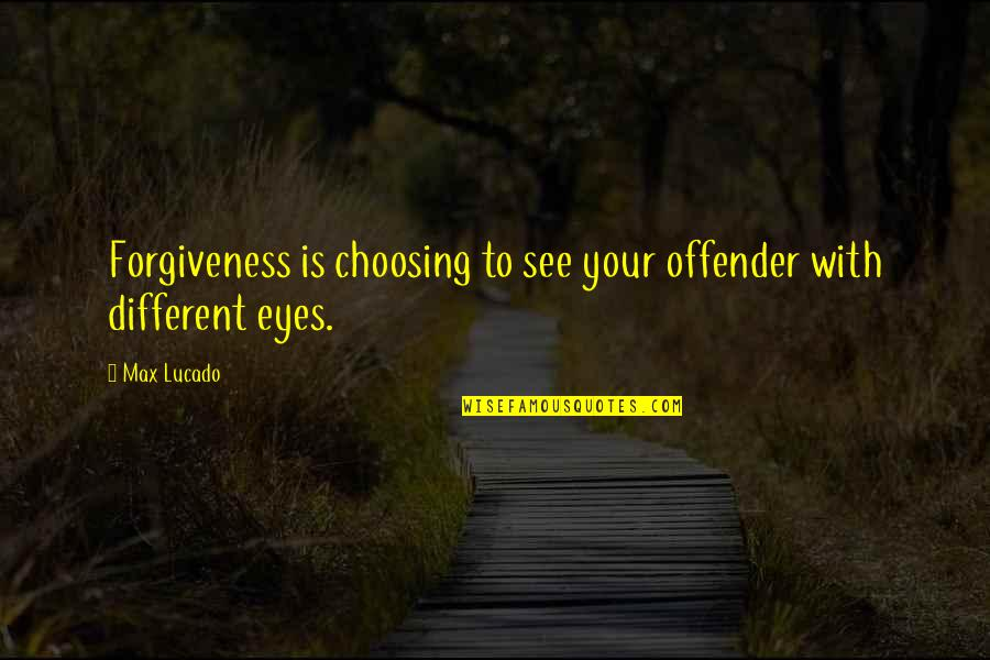 Ex Offender Quotes By Max Lucado: Forgiveness is choosing to see your offender with