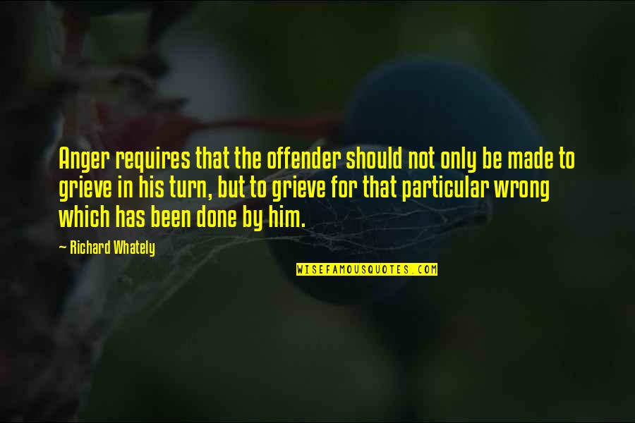 Ex Offender Quotes By Richard Whately: Anger requires that the offender should not only