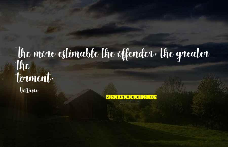 Ex Offender Quotes By Voltaire: The more estimable the offender, the greater the
