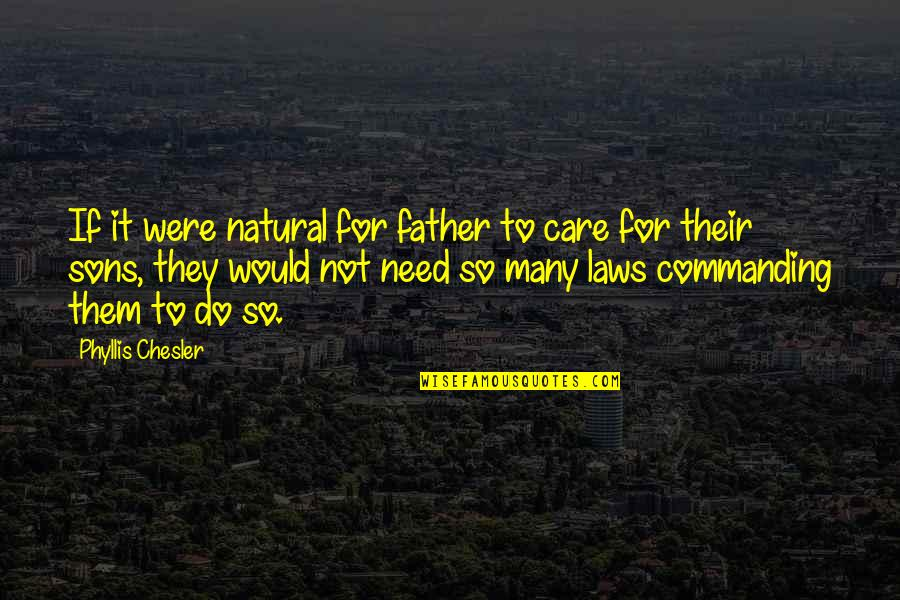 Ex Son In Laws Quotes By Phyllis Chesler: If it were natural for father to care