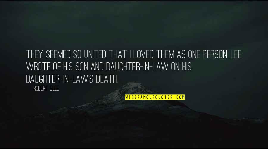 Ex Son In Laws Quotes By Robert E.Lee: They seemed so united that I loved them