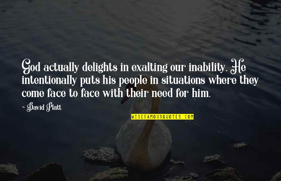 Exalting God Quotes By David Platt: God actually delights in exalting our inability. He