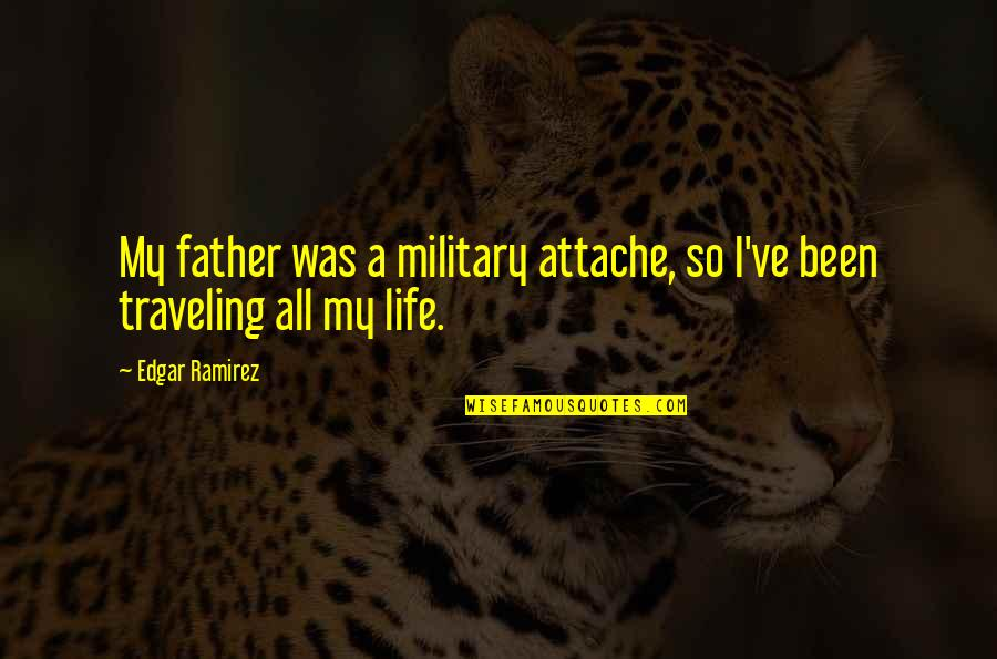 Exalting God Quotes By Edgar Ramirez: My father was a military attache, so I've