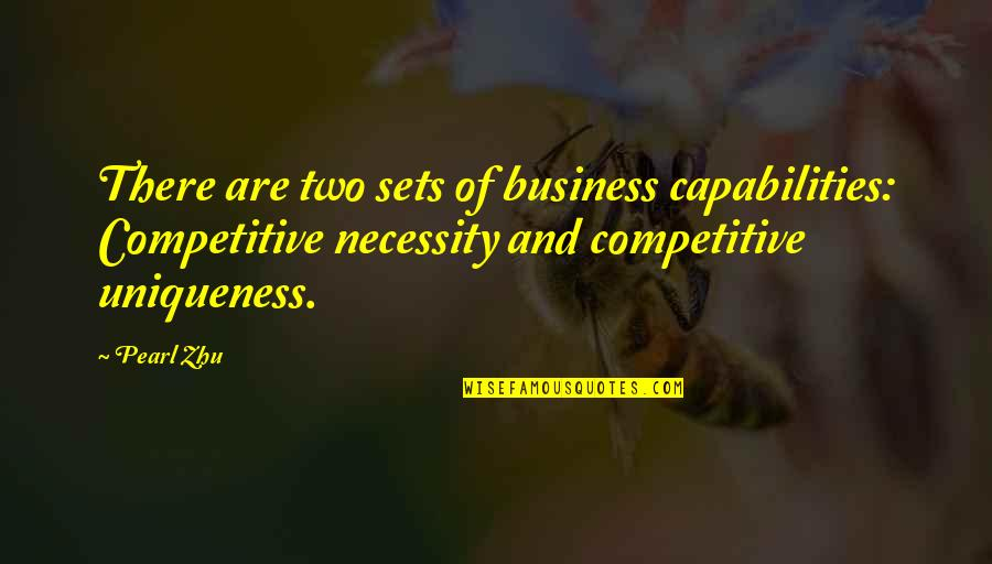 Exalting God Quotes By Pearl Zhu: There are two sets of business capabilities: Competitive