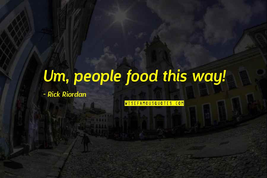 Exalting God Quotes By Rick Riordan: Um, people food this way!