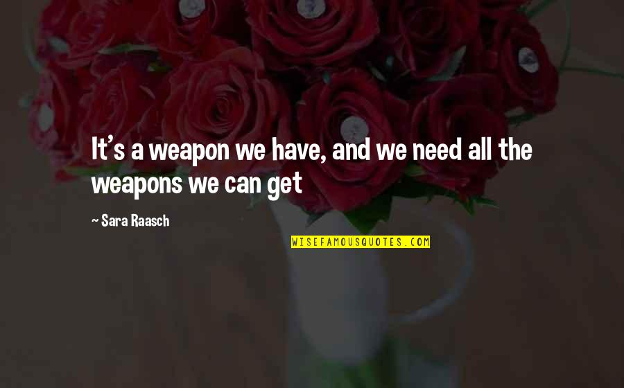 Exalting God Quotes By Sara Raasch: It's a weapon we have, and we need