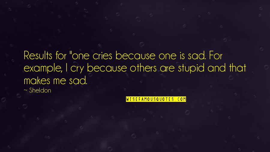 "Exalting God Quotes By Sheldon: Results for ""one cries because one is sad."