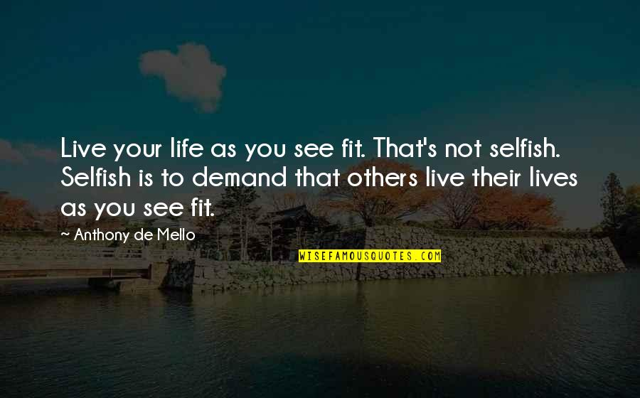Exam Malpractice Quotes By Anthony De Mello: Live your life as you see fit. That's