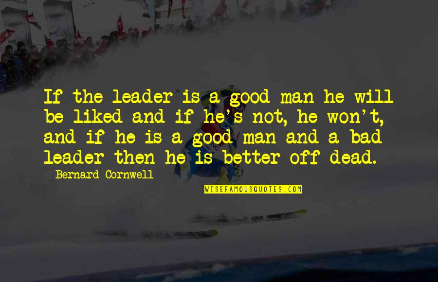 Exam Malpractice Quotes By Bernard Cornwell: If the leader is a good man he