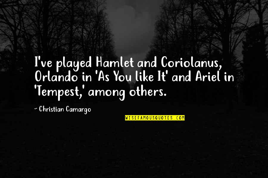 Exam Malpractice Quotes By Christian Camargo: I've played Hamlet and Coriolanus, Orlando in 'As